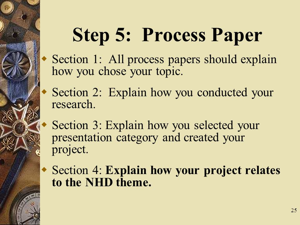 25 Step 5: Process Paper  Section 1: All process papers should explain how you chose your topic.