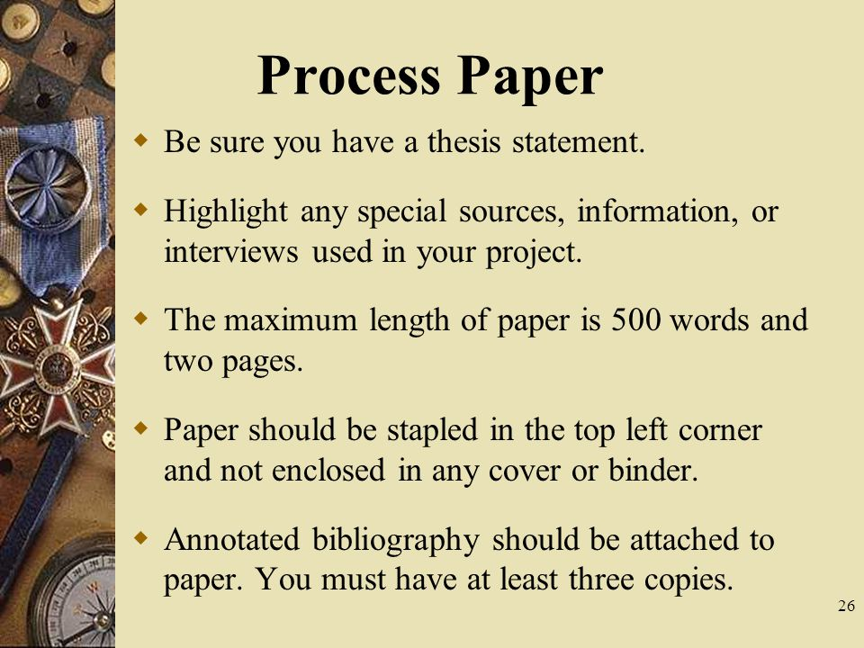 26 Process Paper  Be sure you have a thesis statement.