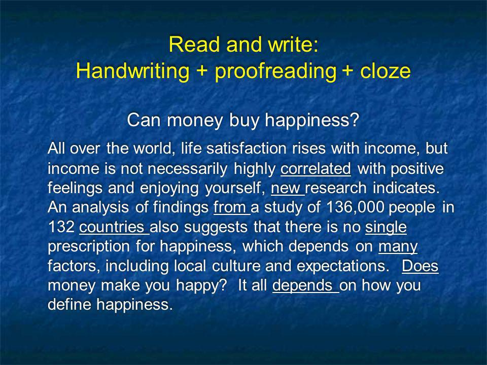 Read and write: Handwriting + proofreading + cloze Can money buy happiness.