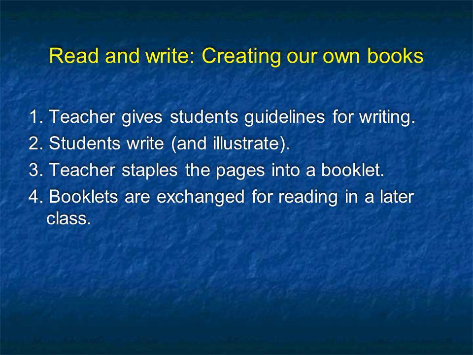 Read and write: Creating our own books 1. Teacher gives students guidelines for writing.