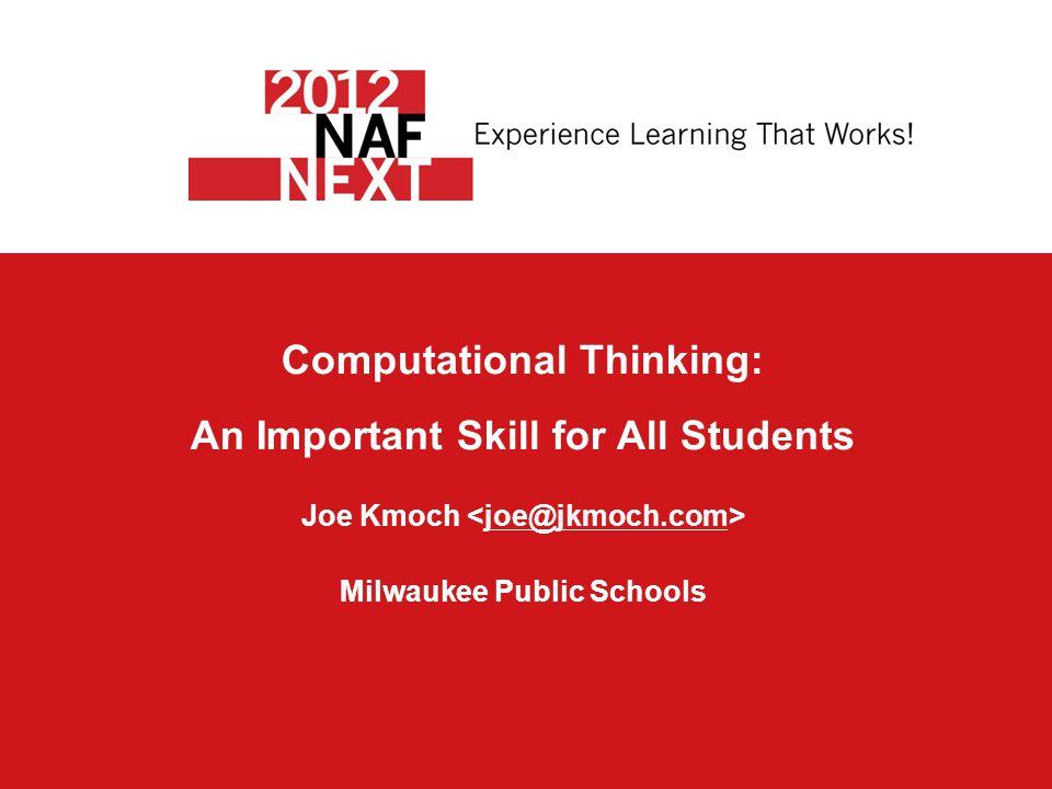 Computational Thinking: An Important Skill for All Students Joe Kmoch Milwaukee Public Schoolsjoe@jkmoch.com