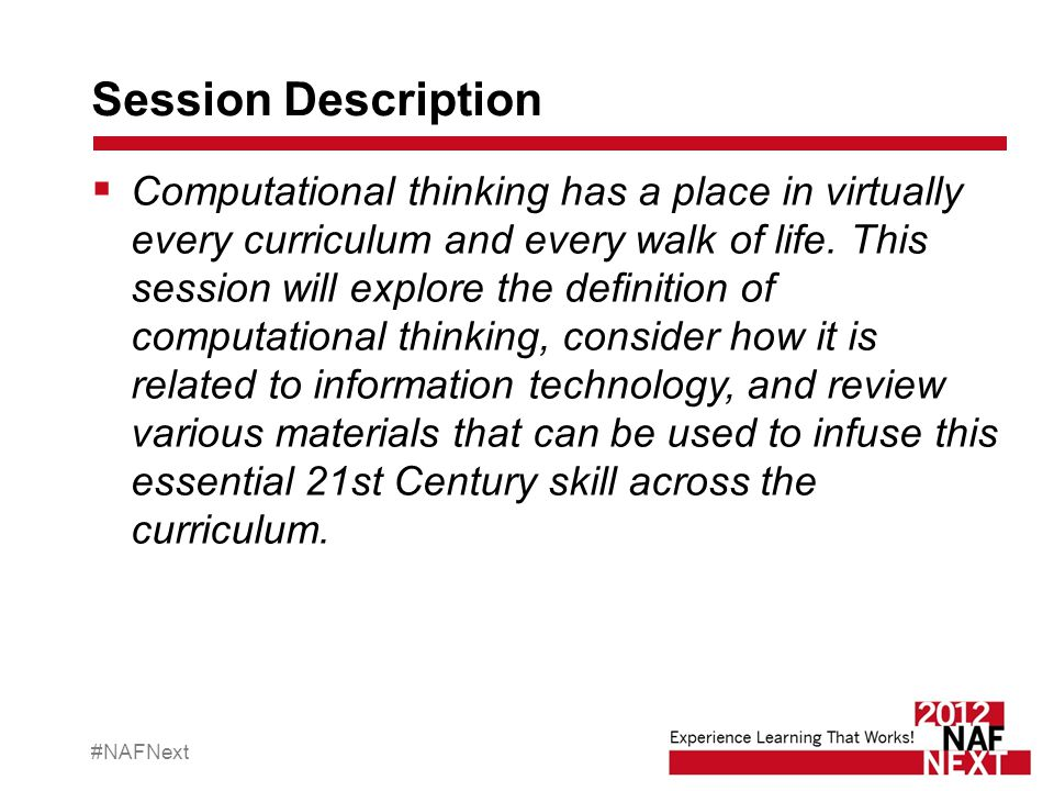#NAFNext Session Description  Computational thinking has a place in virtually every curriculum and every walk of life. This session will explore the