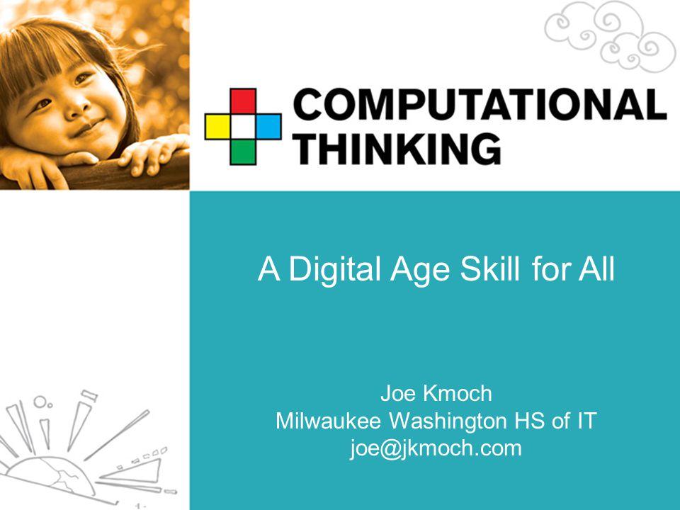 A Digital Age Skill for All Joe Kmoch Milwaukee Washington HS of IT joe@jkmoch.com