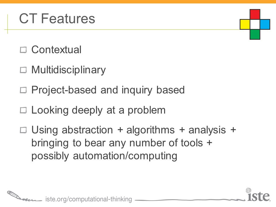 Contextual Multidisciplinary Project-based and inquiry based Looking deeply at a problem Using abstraction + algorithms + analysis + bringing to bear any number of tools + possibly automation/computing CT Features