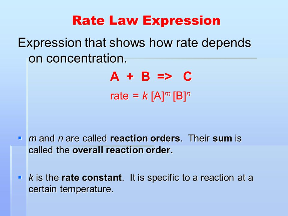 Rate = k [A] m [B] n The exponents in a rate law must be determined by experiment.