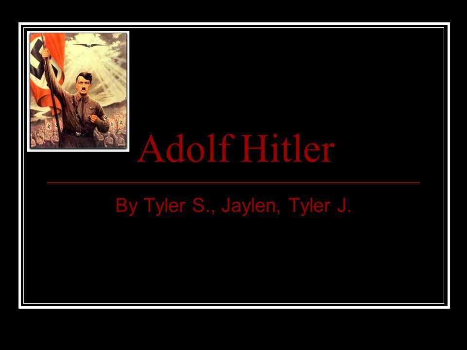Adolf Hitler By Tyler S., Jaylen, Tyler J.