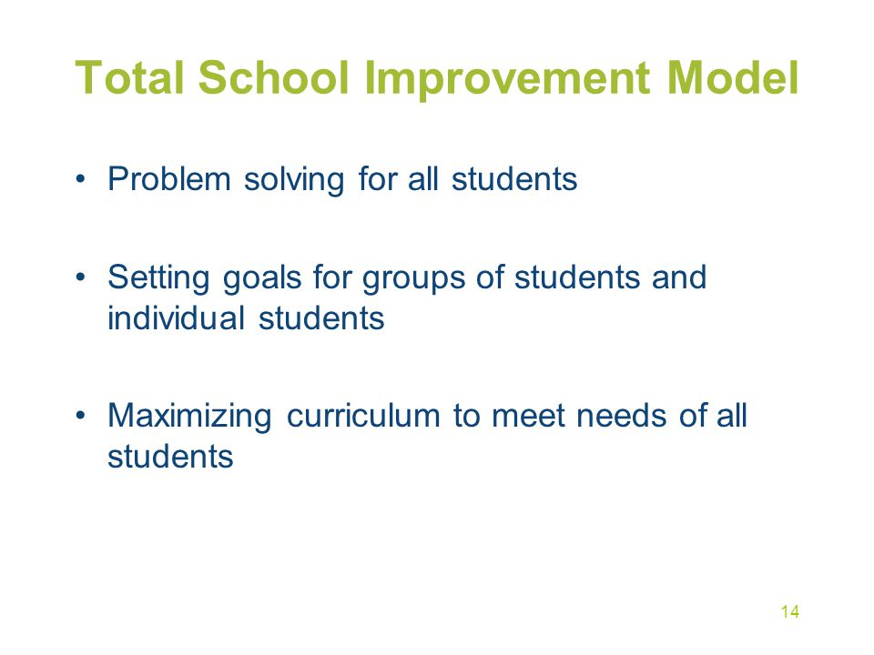 Total School Improvement Model Problem solving for all students Setting goals for groups of students and individual students Maximizing curriculum to
