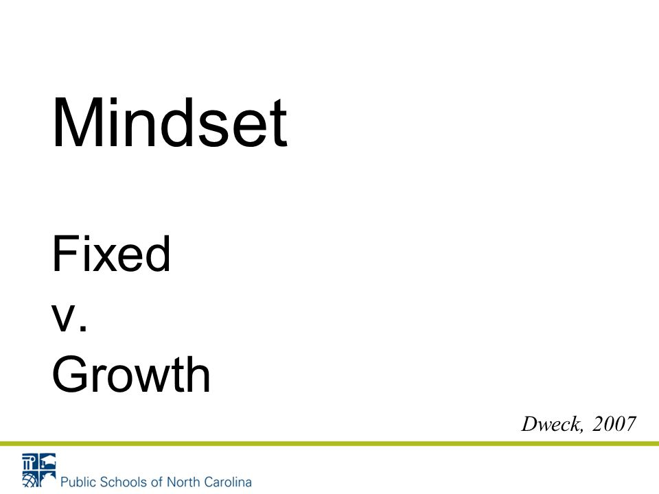 Mindset Fixed v. Growth Dweck, 2007
