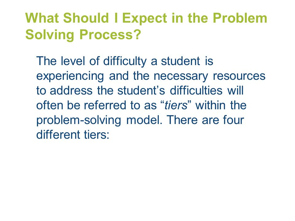What Should I Expect in the Problem Solving Process? The level of difficulty a student is experiencing and the necessary resources to address the stud