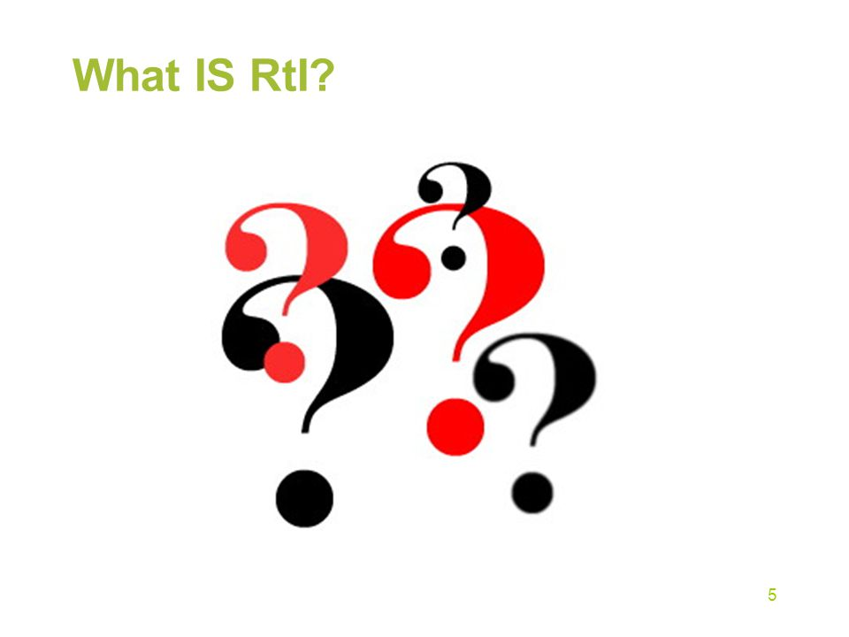 What IS RtI? 5