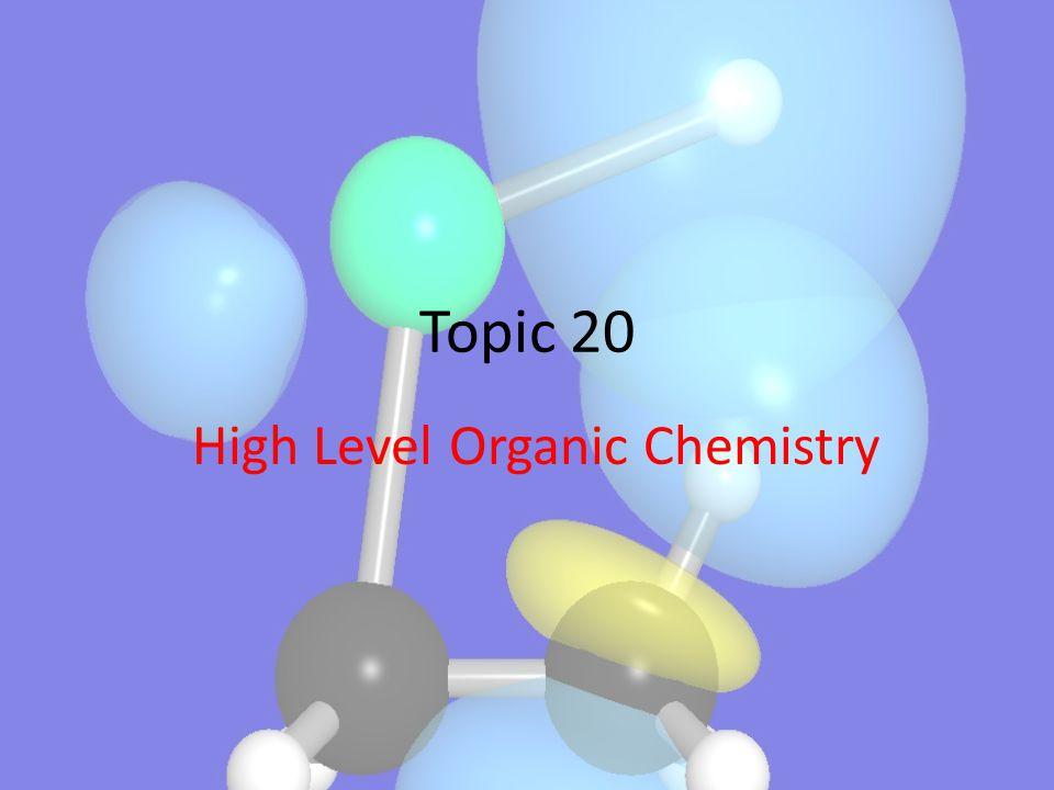 Topic 20 High Level Organic Chemistry