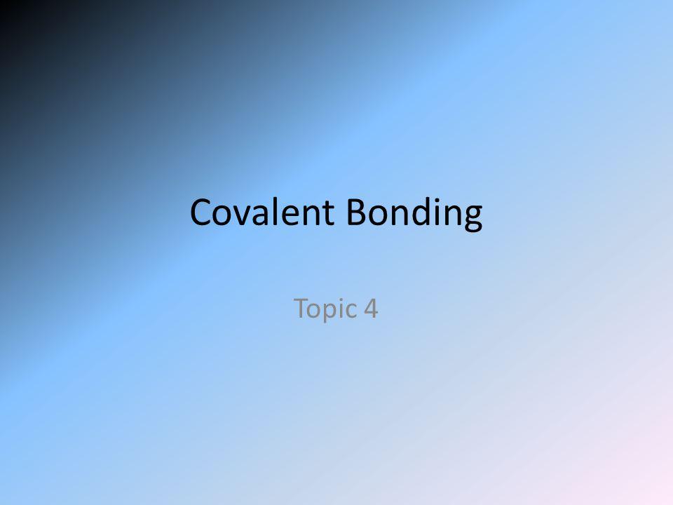 Covalent Bonding Topic 4