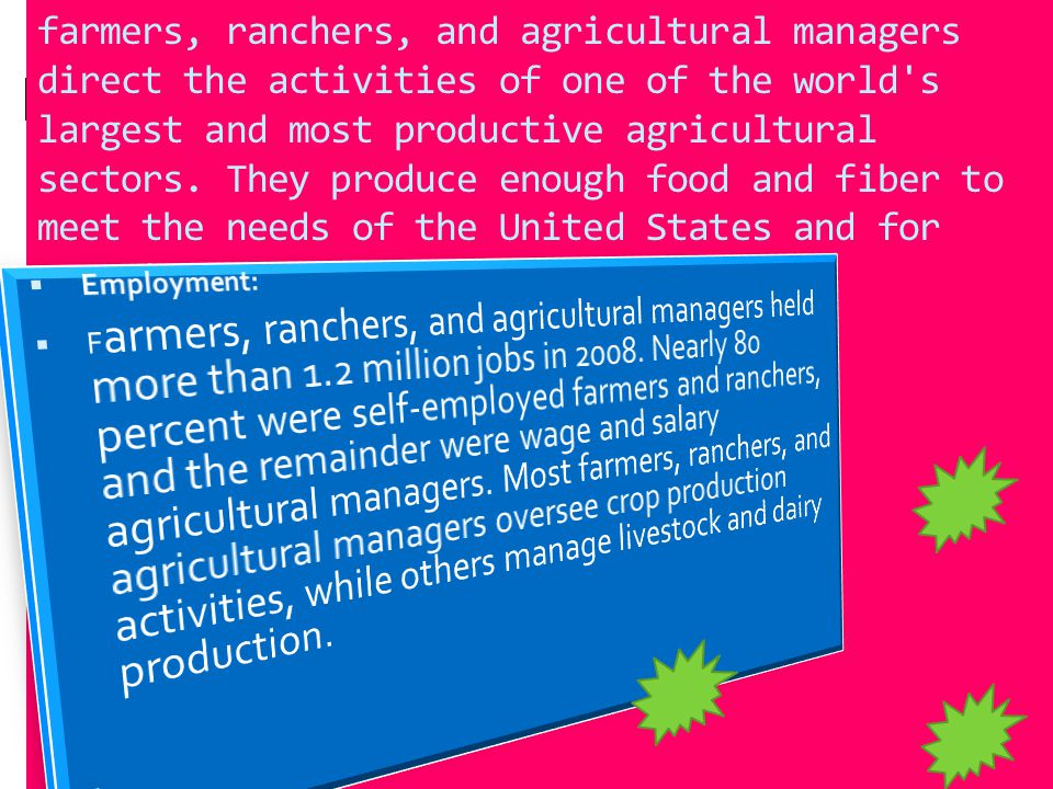 farmers, ranchers, and agricultural managers direct the activities of one of the world s largest and most productive agricultural sectors.