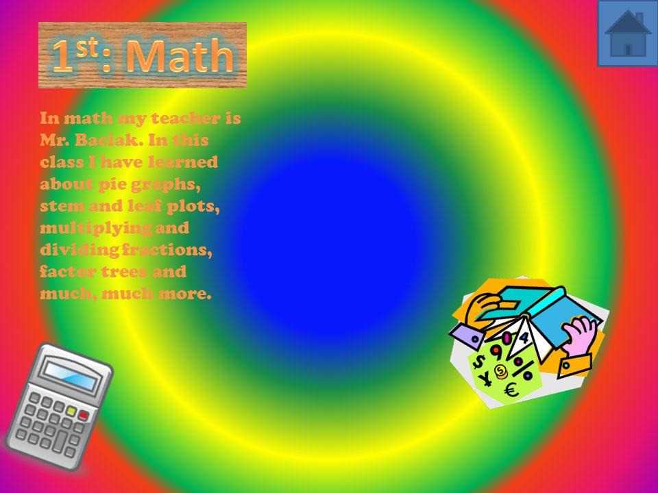 In math my teacher is Mr. Baciak.