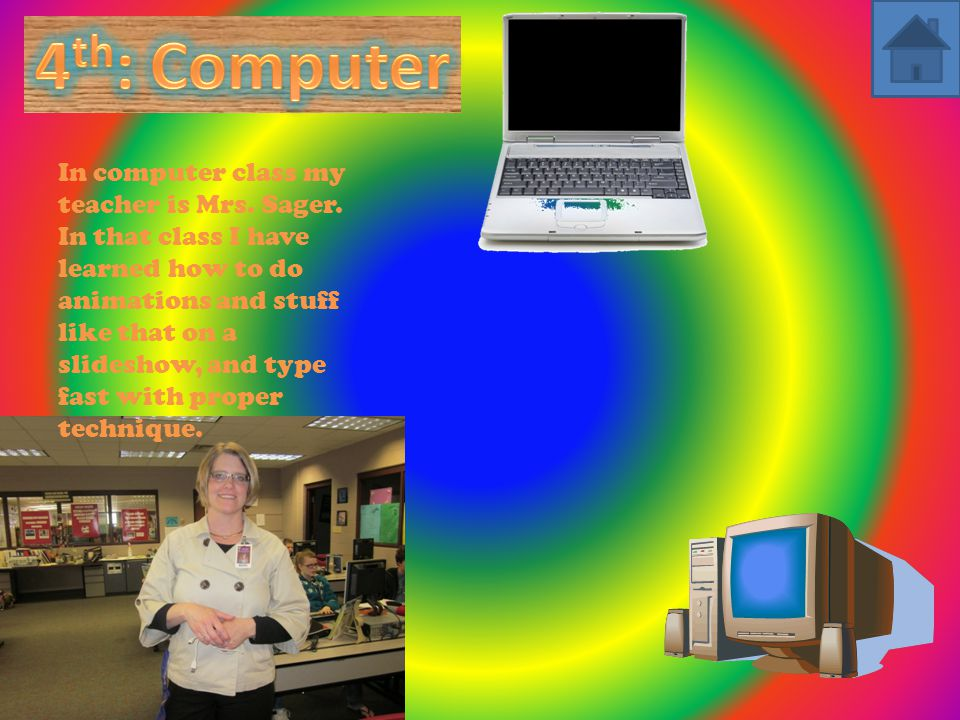 In computer class my teacher is Mrs. Sager.