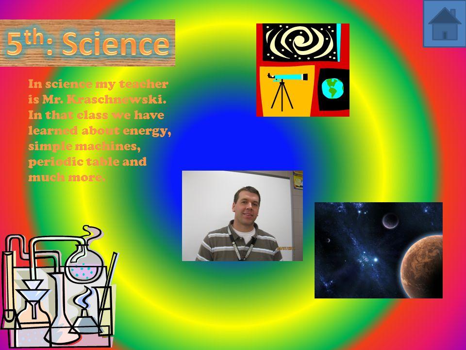 In science my teacher is Mr. Kraschnewski.