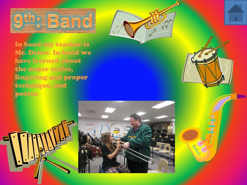 In band my teacher is Mr. Denee.
