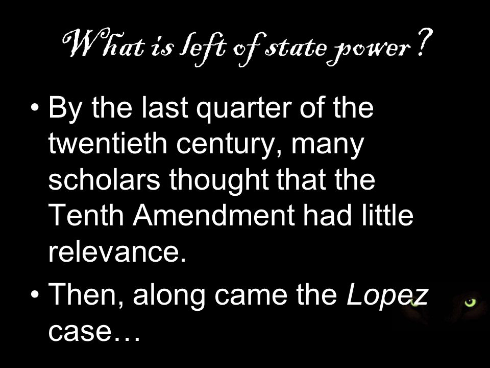 What is left of state power? By the last quarter of the twentieth century, many scholars thought that the Tenth Amendment had little relevance. Then,