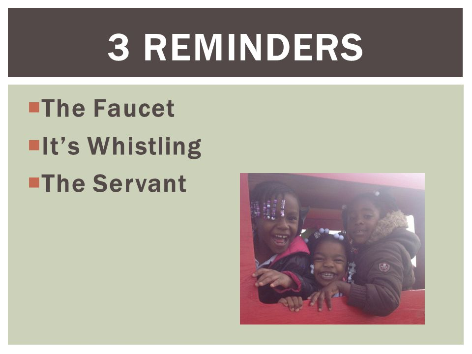  The Faucet  It's Whistling  The Servant 3 REMINDERS