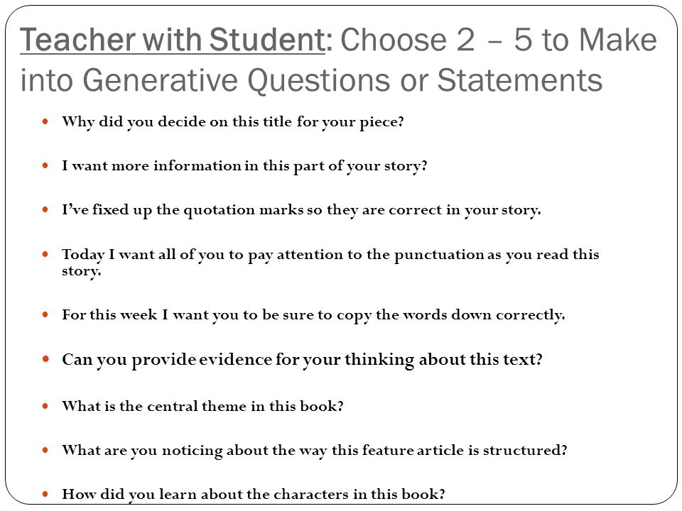 Teacher with Student: Choose 2 – 5 to Make into Generative Questions or Statements Why did you decide on this title for your piece? I want more inform
