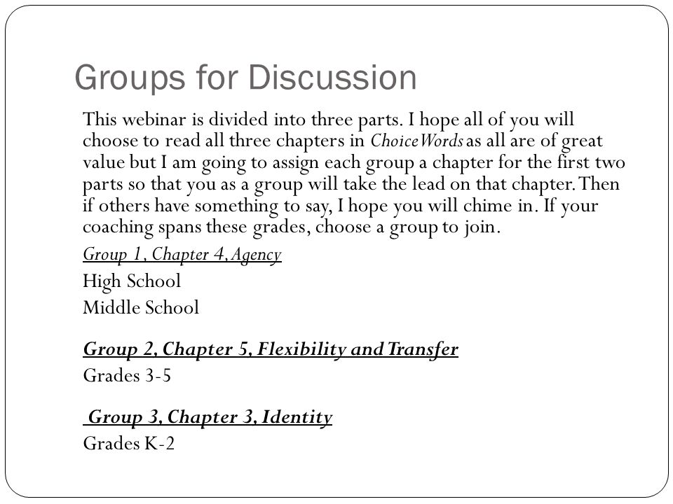 Groups for Discussion This webinar is divided into three parts. I hope all of you will choose to read all three chapters in Choice Words as all are of