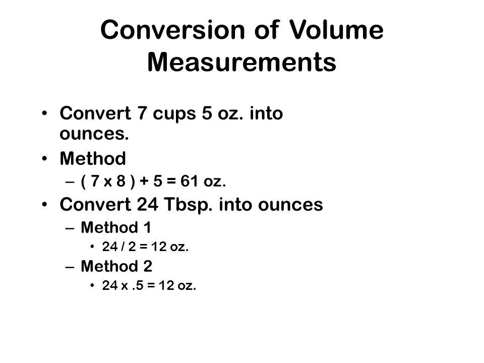 Conversion of Volume Measurements Convert 7 cups 5 oz.