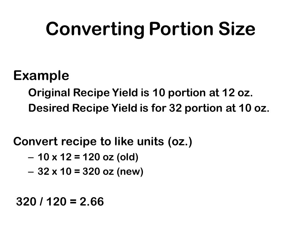 Converting Portion Size Example Original Recipe Yield is 10 portion at 12 oz.