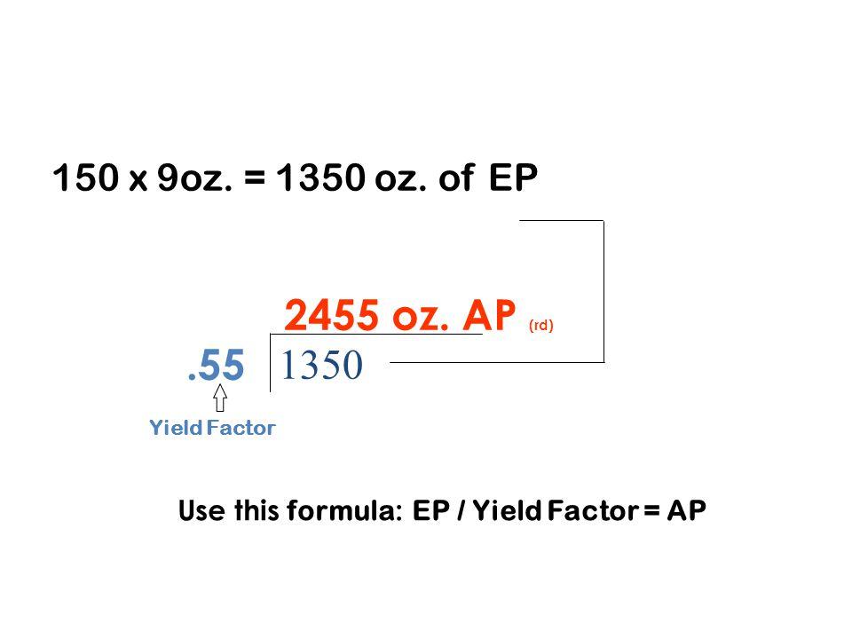 150 x 9oz. = 1350 oz. of EP 1350.55 2455 oz.
