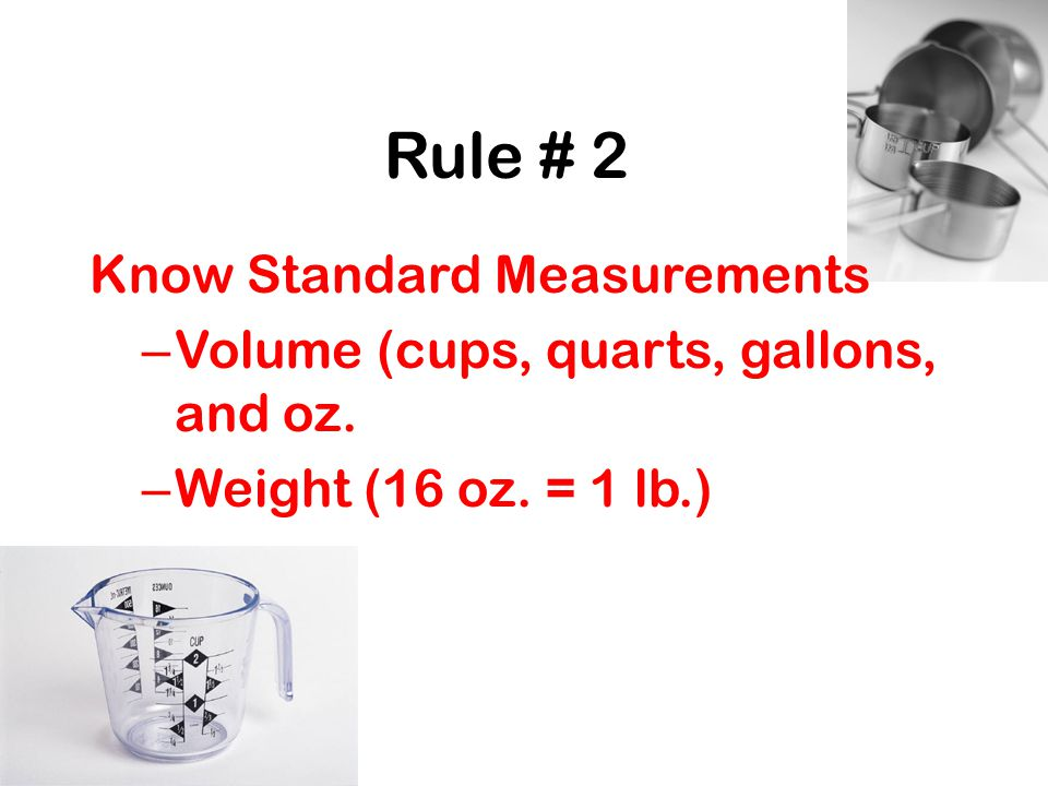 Rule # 2 Know Standard Measurements – Volume (cups, quarts, gallons, and oz.