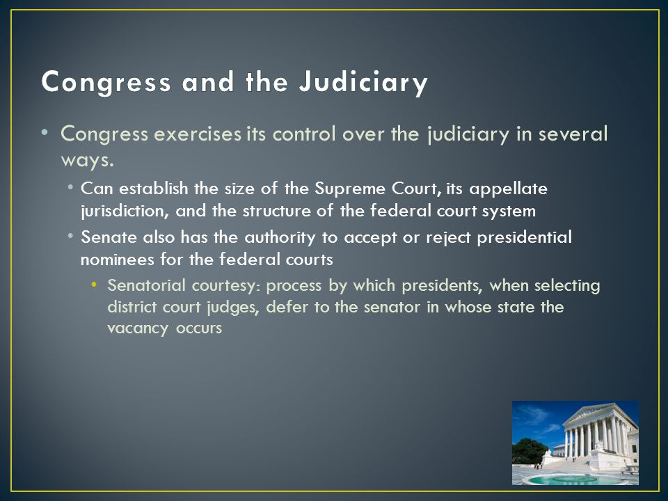 Congress exercises its control over the judiciary in several ways.