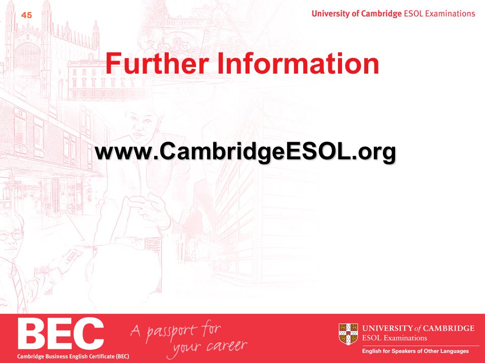 45 Further Information www.CambridgeESOL.org