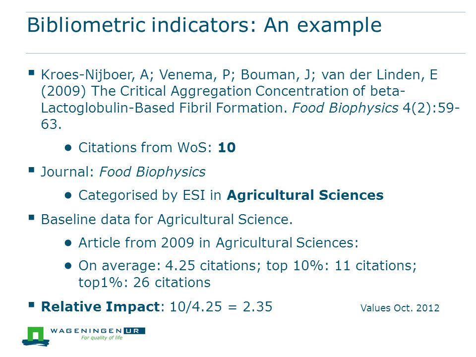 Bibliometric indicators: An example  Kroes-Nijboer, A; Venema, P; Bouman, J; van der Linden, E (2009) The Critical Aggregation Concentration of beta- Lactoglobulin-Based Fibril Formation.