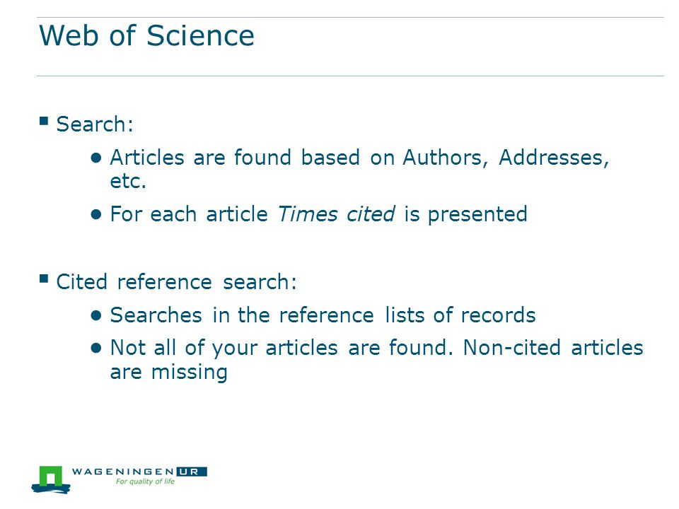 Web of Science  Search: ● Articles are found based on Authors, Addresses, etc.