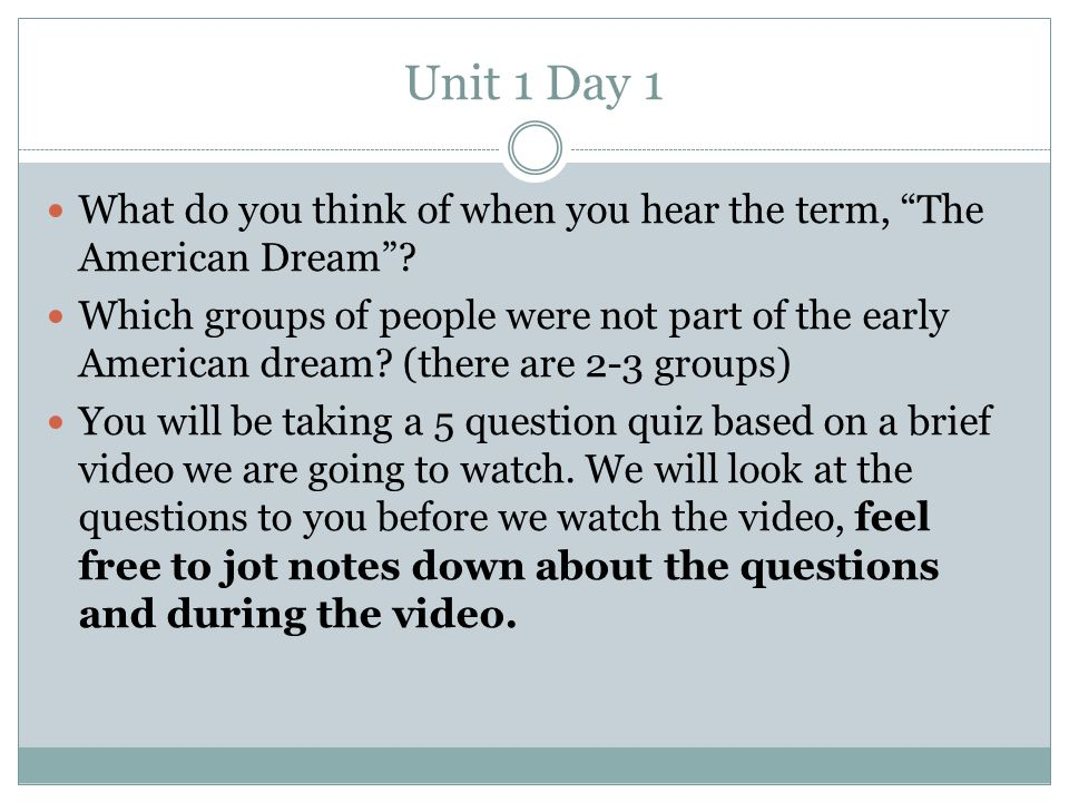 """Unit 1 Day 1 What do you think of when you hear the term, """"The American Dream""""? Which groups of people were not part of the early American dream? (the"""