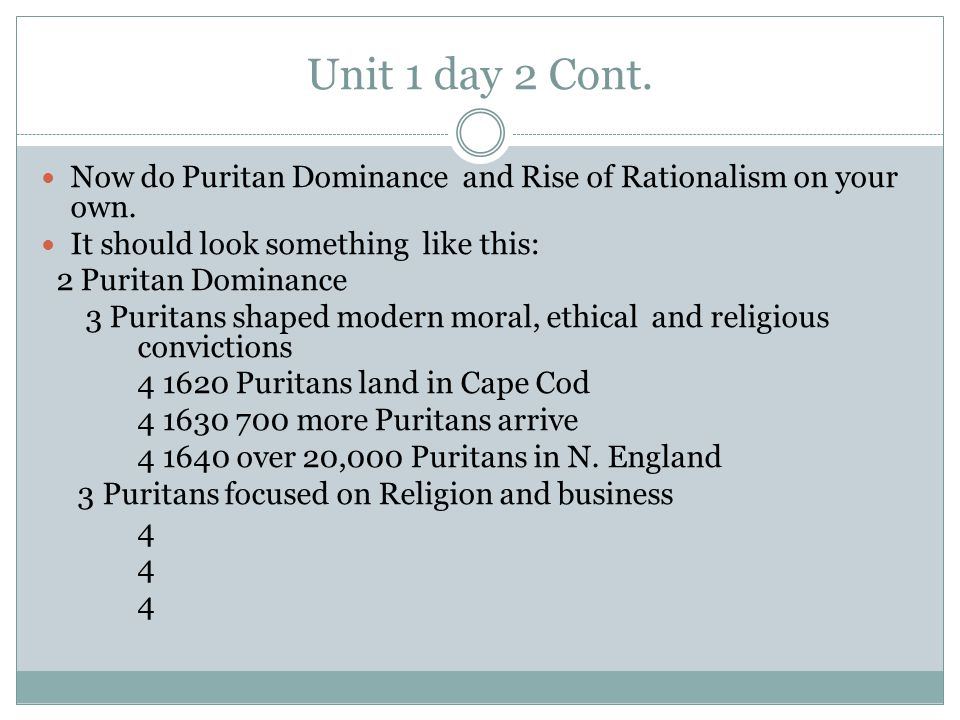 Unit 1 day 2 Cont. Now do Puritan Dominance and Rise of Rationalism on your own. It should look something like this: 2 Puritan Dominance 3 Puritans sh