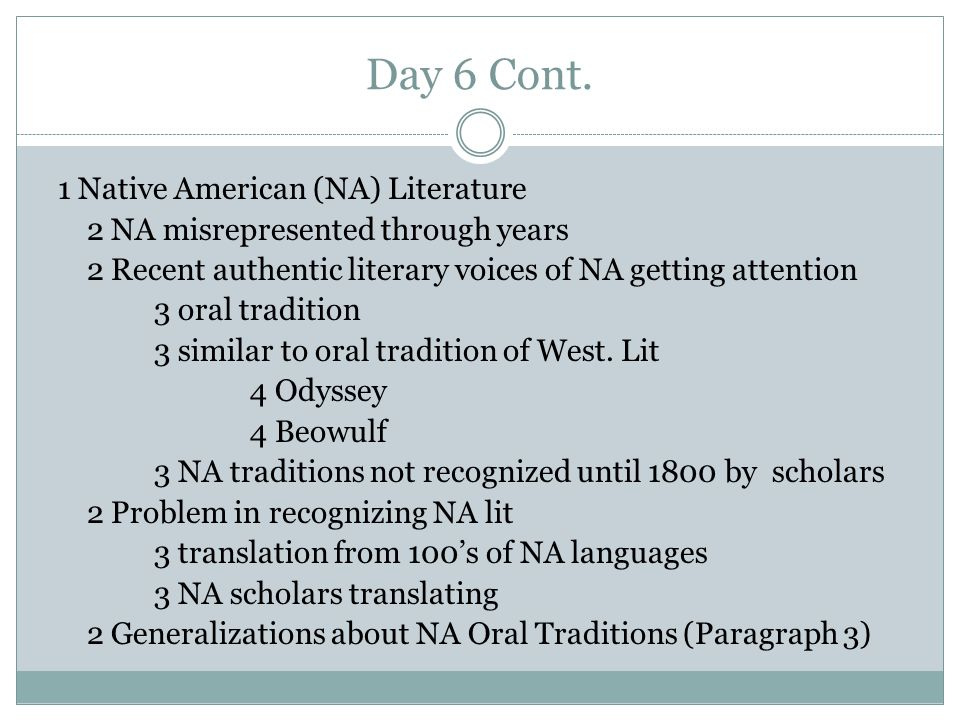 Day 6 Cont. 1 Native American (NA) Literature 2 NA misrepresented through years 2 Recent authentic literary voices of NA getting attention 3 oral trad