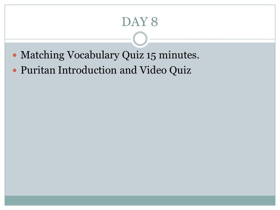 DAY 8 Matching Vocabulary Quiz 15 minutes. Puritan Introduction and Video Quiz