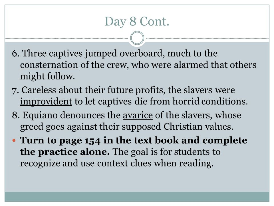 Day 8 Cont. 6. Three captives jumped overboard, much to the consternation of the crew, who were alarmed that others might follow. 7. Careless about th