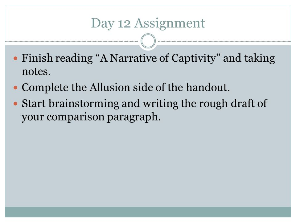 """Day 12 Assignment Finish reading """"A Narrative of Captivity"""" and taking notes. Complete the Allusion side of the handout. Start brainstorming and writi"""