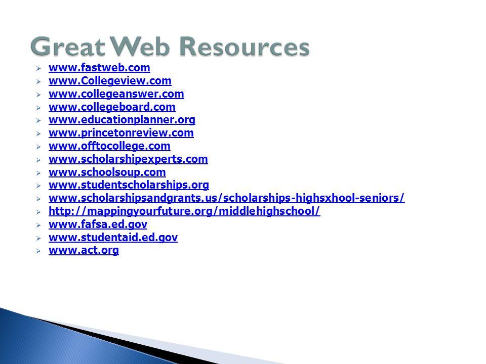  www.fastweb.com www.fastweb.com  www.Collegeview.com www.Collegeview.com  www.collegeanswer.com www.collegeanswer.com  www.collegeboard.com www.c