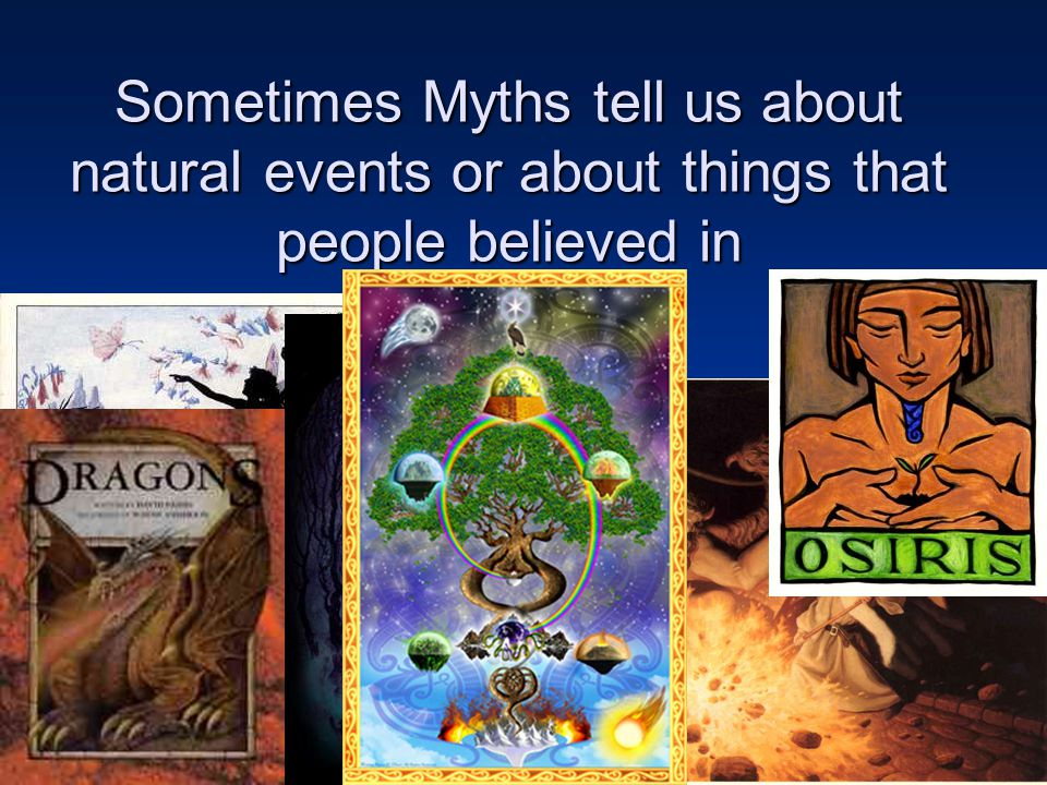 Sometimes Myths tell us about natural events or about things that people believed in