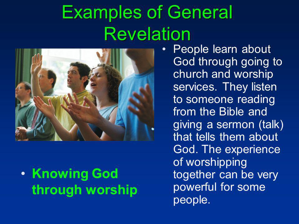 Examples of General Revelation People learn about God through going to church and worship services.