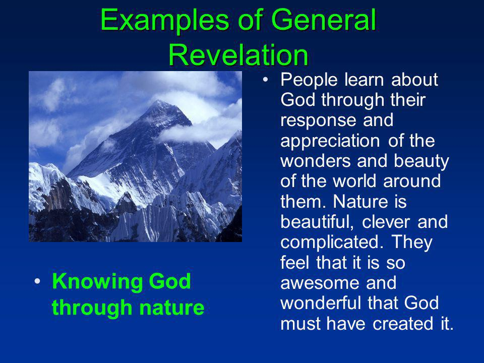 Examples of General Revelation People learn about God through their response and appreciation of the wonders and beauty of the world around them.