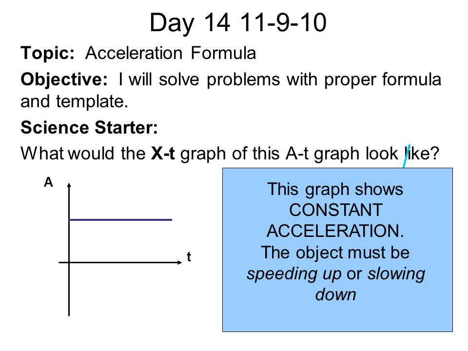 Acceleration Formula used to calculate acceleration Delta means change in Units are length/time squared EX: mssmss km hr mi hr s ms2ms2
