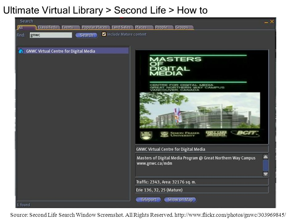 Source: Second Life Search Window Screenshot. All Rights Reserved. http://www.flickr.com/photos/gnwc/303969845/ Ultimate Virtual Library > Second Life
