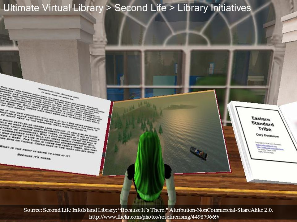 "Ultimate Virtual Library > Second Life > Library Initiatives Source: Second Life InfoIsland Library: ""Because It's There."" Attribution-NonCommercial-S"