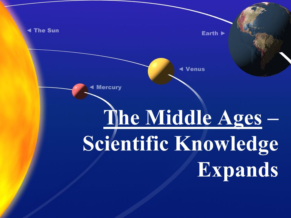 The Middle Ages – Scientific Knowledge Expands