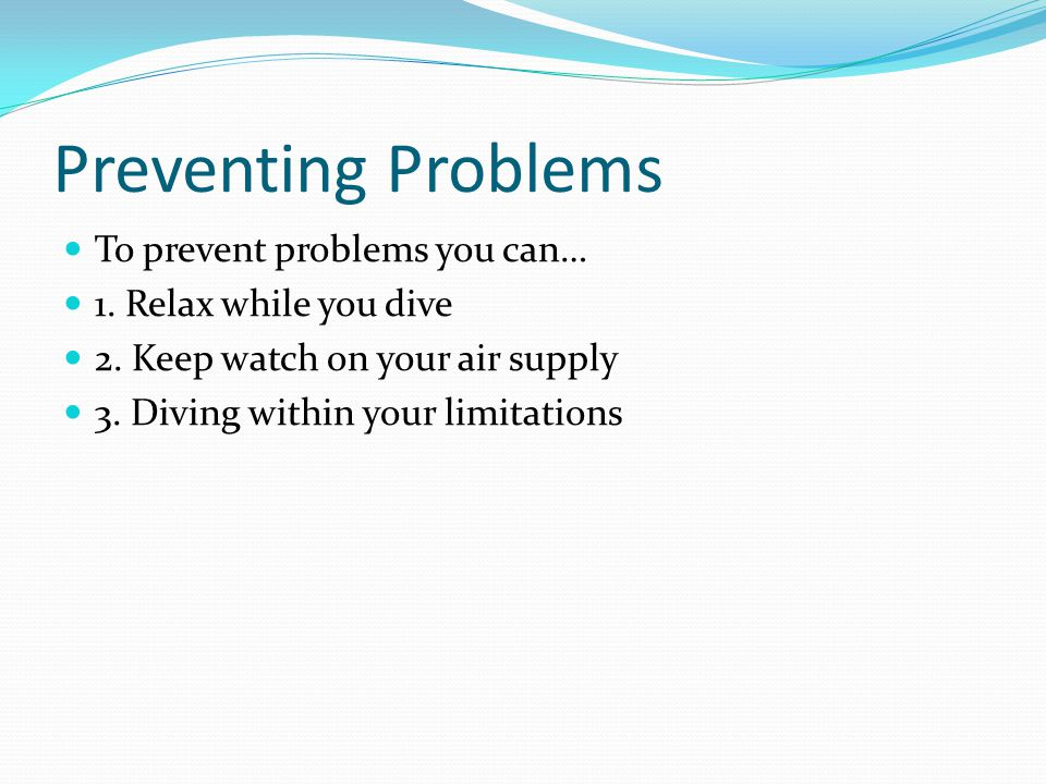 Preventing Problems To prevent problems you can… 1.