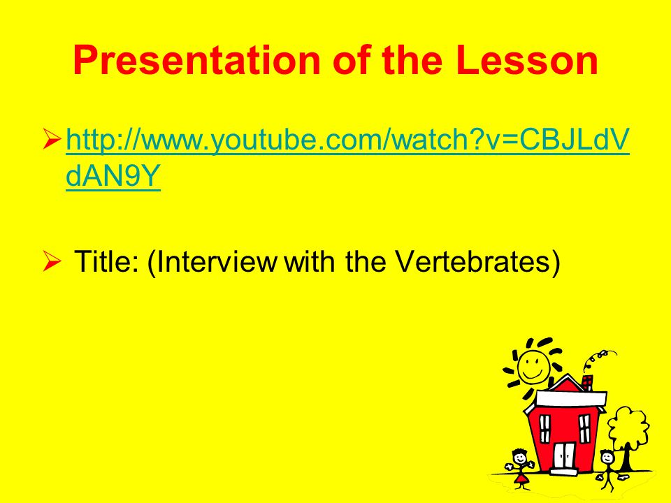 Presentation of the Lesson  http://www.youtube.com/watch?v=CBJLdV dAN9Y http://www.youtube.com/watch?v=CBJLdV dAN9Y  Title: (Interview with the Vert