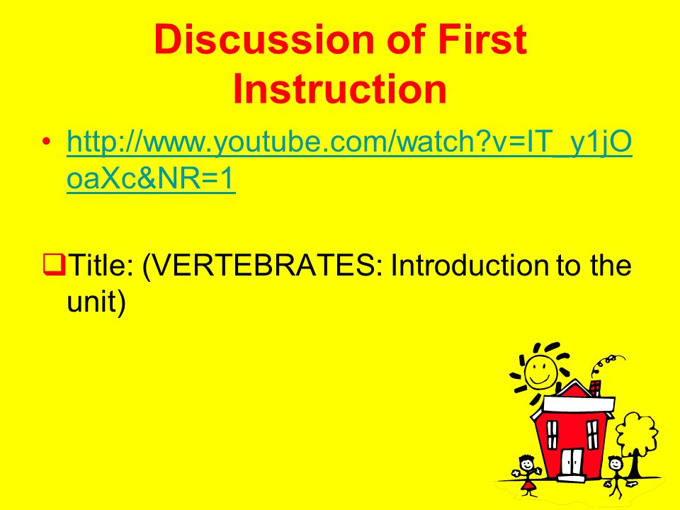 Discussion of First Instruction http://www.youtube.com/watch?v=IT_y1jO oaXc&NR=1http://www.youtube.com/watch?v=IT_y1jO oaXc&NR=1  Title: (VERTEBRATES: Introduction to the unit)